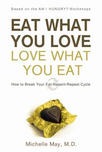 Eat What You Love, Love What You Eat A New Way of Eating